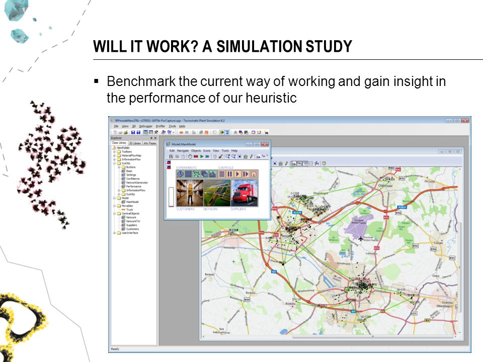 WILL IT WORK? A SIMULATION STUDY Benchmark the current way of working and gain insight in the performance of our heuristic University of Maryland 2013