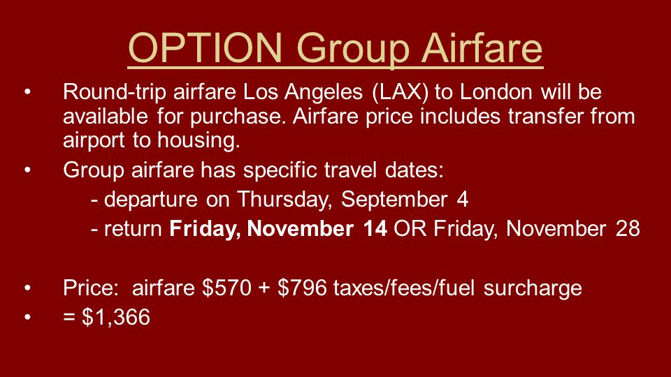 OPTION Group Airfare Round-trip airfare Los Angeles (LAX) to London will be available for purchase. Airfare price includes transfer from airport to ho