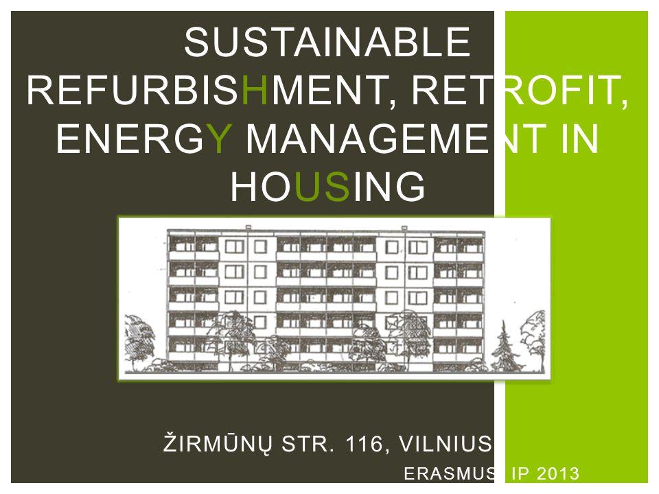 ERASMUS IP 2013 SUSTAINABLE REFURBISHMENT, RETROFIT, ENERGY MANAGEMENT IN HOUSING ŽIRMŪNŲ STR. 116, VILNIUS