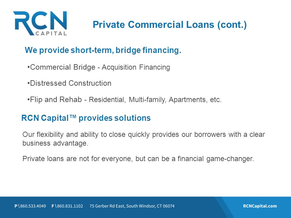 Commercial Bridge - Acquisition Financing Distressed Construction Flip and Rehab - Residential, Multi-family, Apartments, etc. Our flexibility and abi