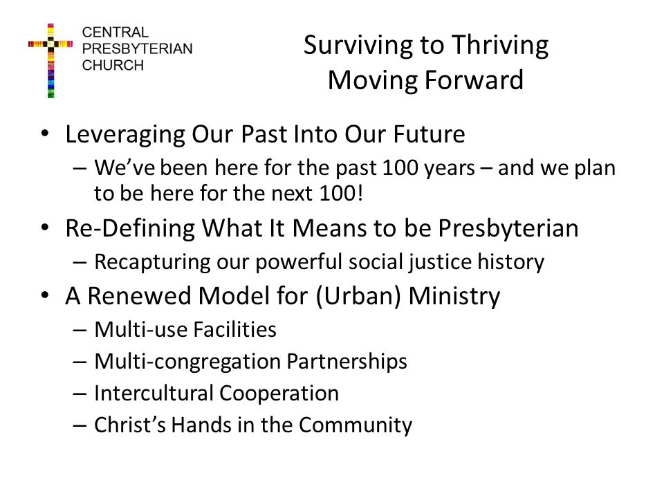 Surviving to Thriving Moving Forward Leveraging Our Past Into Our Future – Weve been here for the past 100 years – and we plan to be here for the next 100.