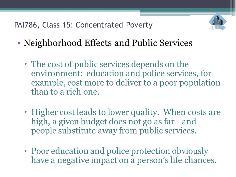PAI786, Class 15: Concentrated Poverty Neighborhood Effects and Public Services The cost of public services depends on the environment: education and