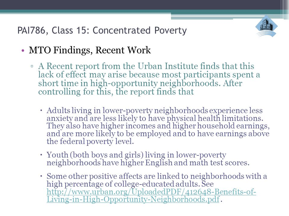 PAI786, Class 15: Concentrated Poverty MTO Findings, Recent Work A Recent report from the Urban Institute finds that this lack of effect may arise bec