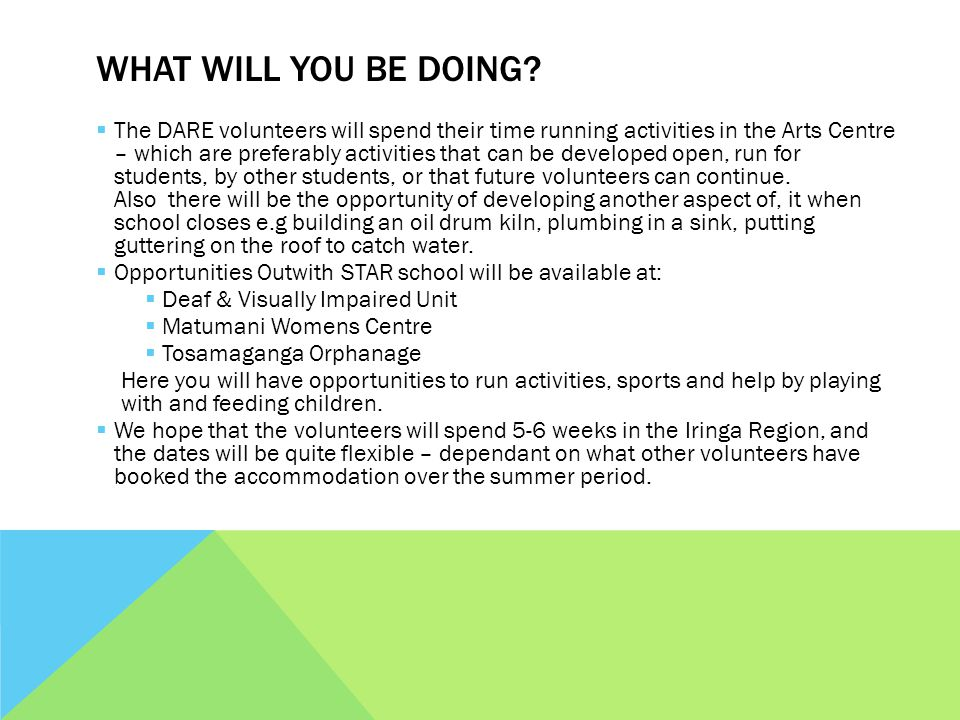 WHAT WILL YOU BE DOING? The DARE volunteers will spend their time running activities in the Arts Centre – which are preferably activities that can be