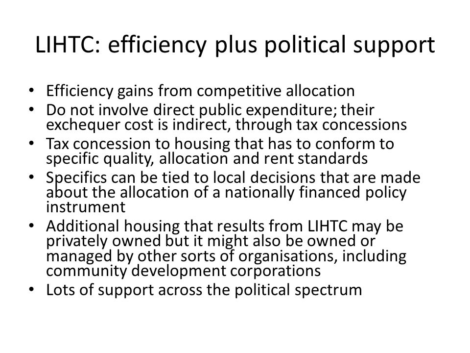 LIHTC: efficiency plus political support Efficiency gains from competitive allocation Do not involve direct public expenditure; their exchequer cost i
