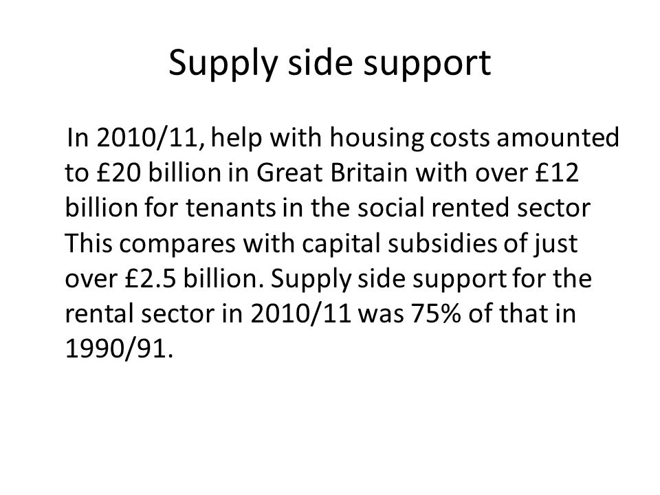 Supply side support In 2010/11, help with housing costs amounted to £20 billion in Great Britain with over £12 billion for tenants in the social rente