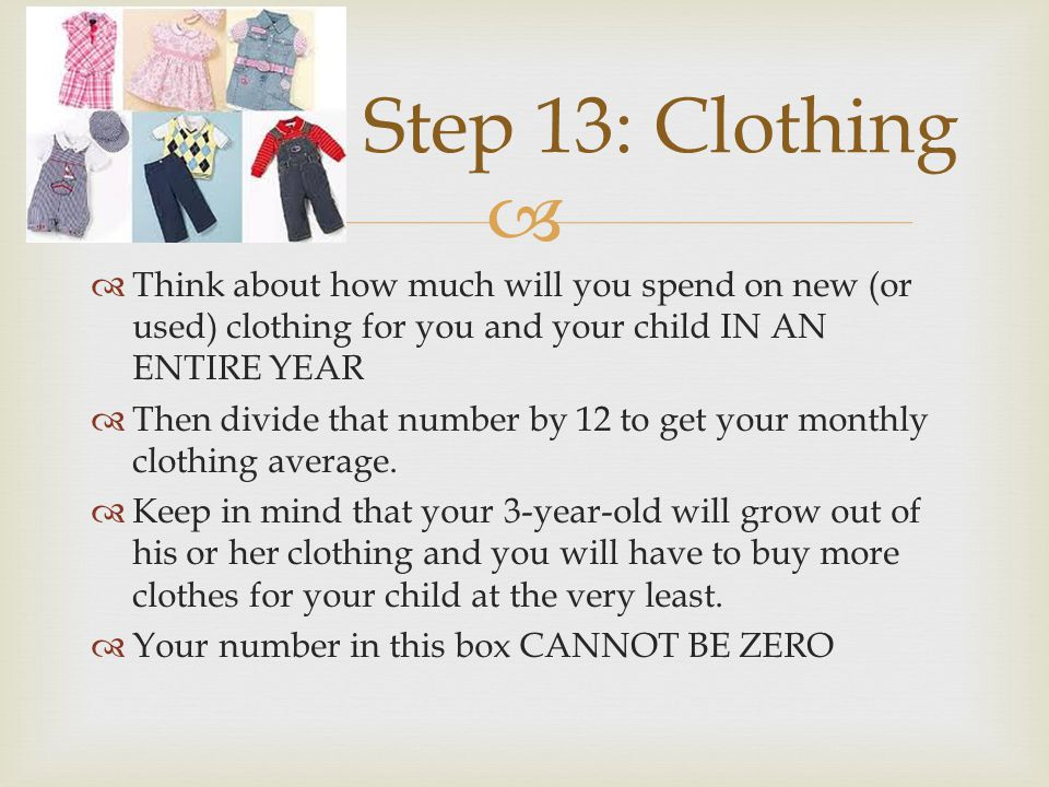 Think about how much will you spend on new (or used) clothing for you and your child IN AN ENTIRE YEAR Then divide that number by 12 to get your month