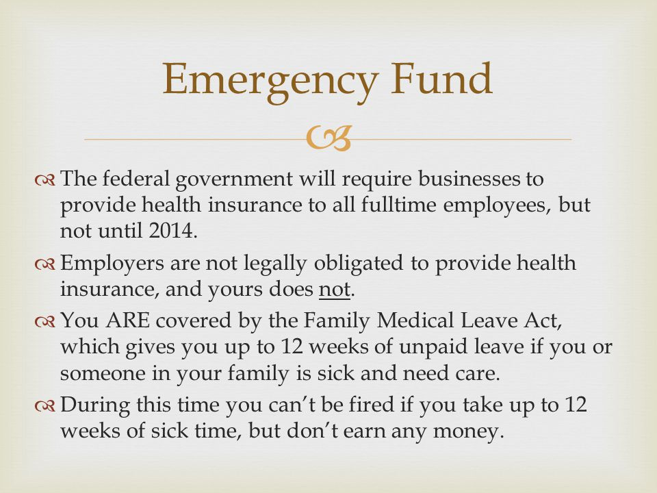 The federal government will require businesses to provide health insurance to all fulltime employees, but not until 2014. Employers are not legally ob