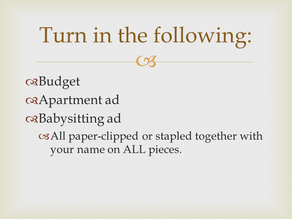 Budget Apartment ad Babysitting ad All paper-clipped or stapled together with your name on ALL pieces.