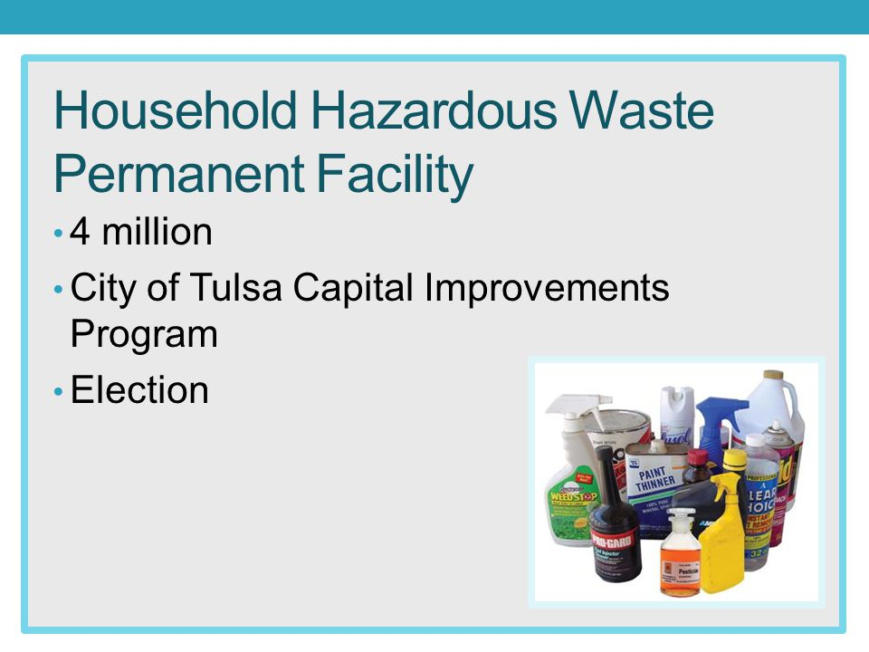 Household Hazardous Waste Permanent Facility 4 million City of Tulsa Capital Improvements Program Election