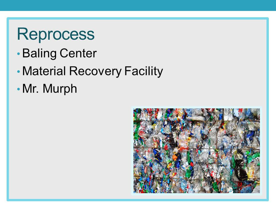 Reprocess Baling Center Material Recovery Facility Mr. Murph