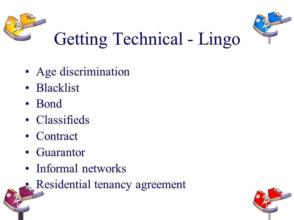 Getting Technical - Lingo Age discrimination Blacklist Bond Classifieds Contract Guarantor Informal networks Residential tenancy agreement