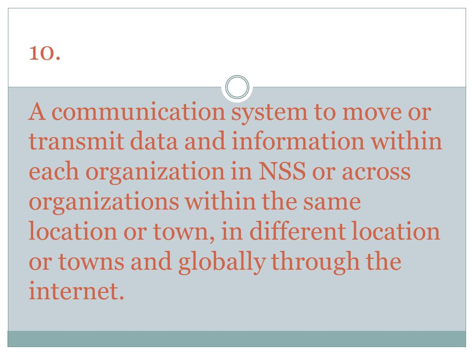 10. A communication system to move or transmit data and information within each organization in NSS or across organizations within the same location o