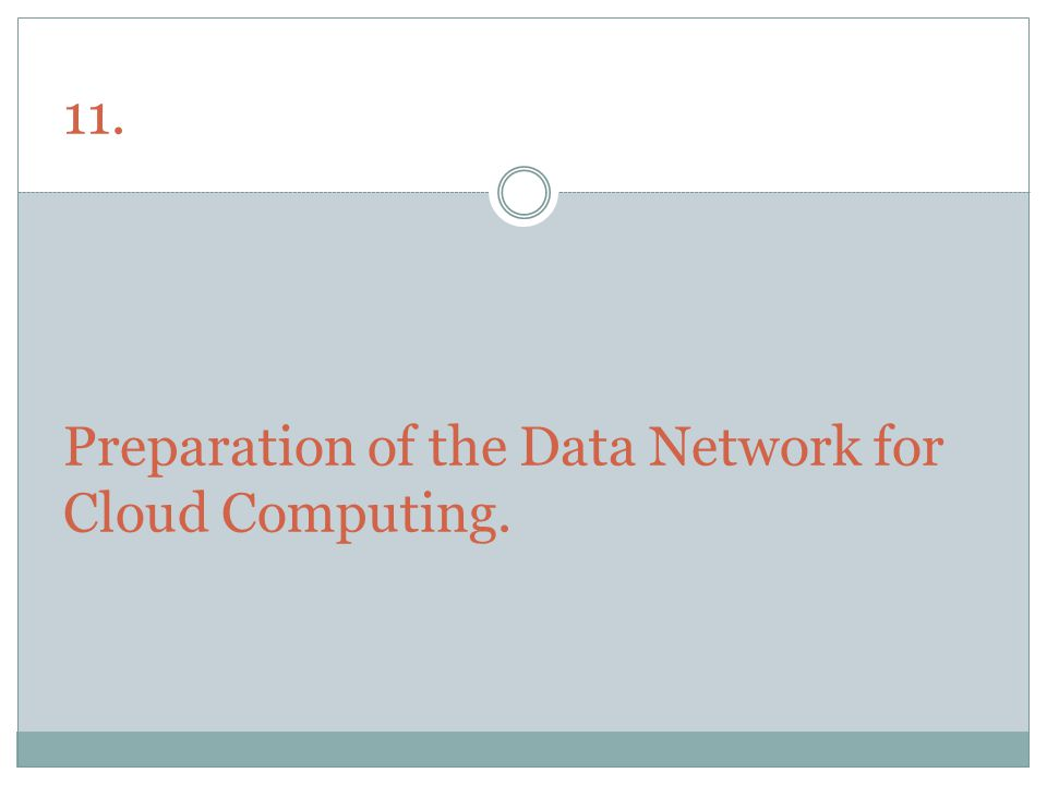 11. Preparation of the Data Network for Cloud Computing.