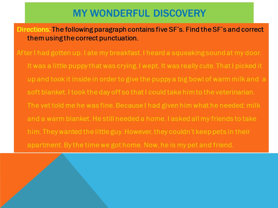 MY WONDERFUL DISCOVERY Directions: The following paragraph contains five SFs. Find the SFs and correct them using the correct punctuation. After I had