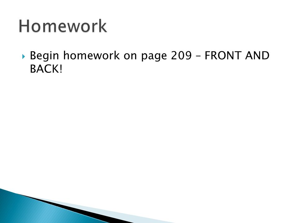 Begin homework on page 209 – FRONT AND BACK!