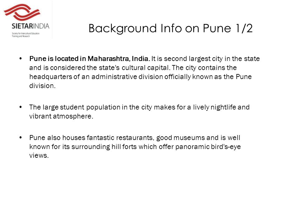 Background Info on Pune 1/2 Pune is located in Maharashtra, India.