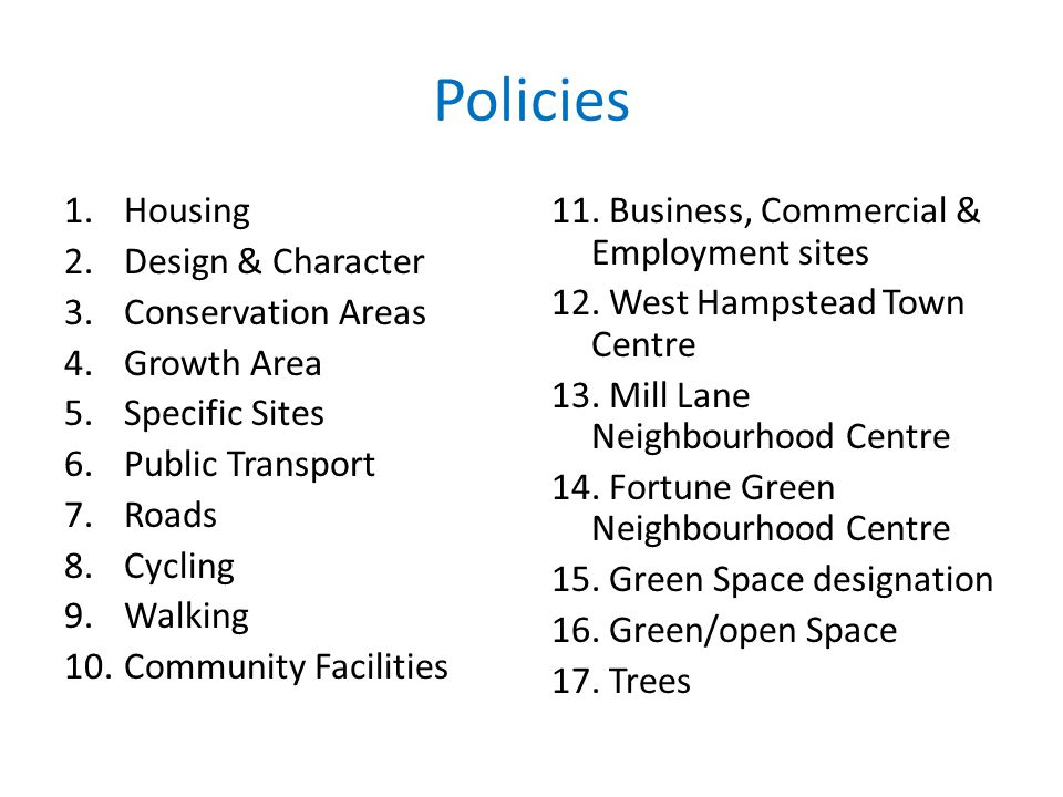 Policies 1.Housing 2.Design & Character 3.Conservation Areas 4.Growth Area 5.Specific Sites 6.Public Transport 7.Roads 8.Cycling 9.Walking 10.Communit