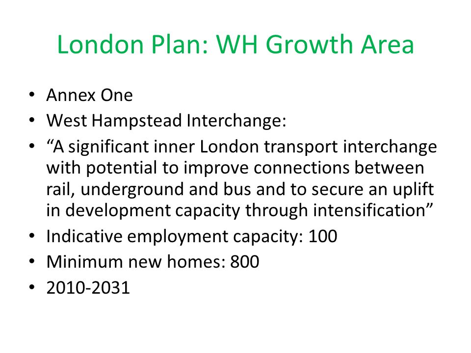 London Plan: WH Growth Area Annex One West Hampstead Interchange: A significant inner London transport interchange with potential to improve connectio