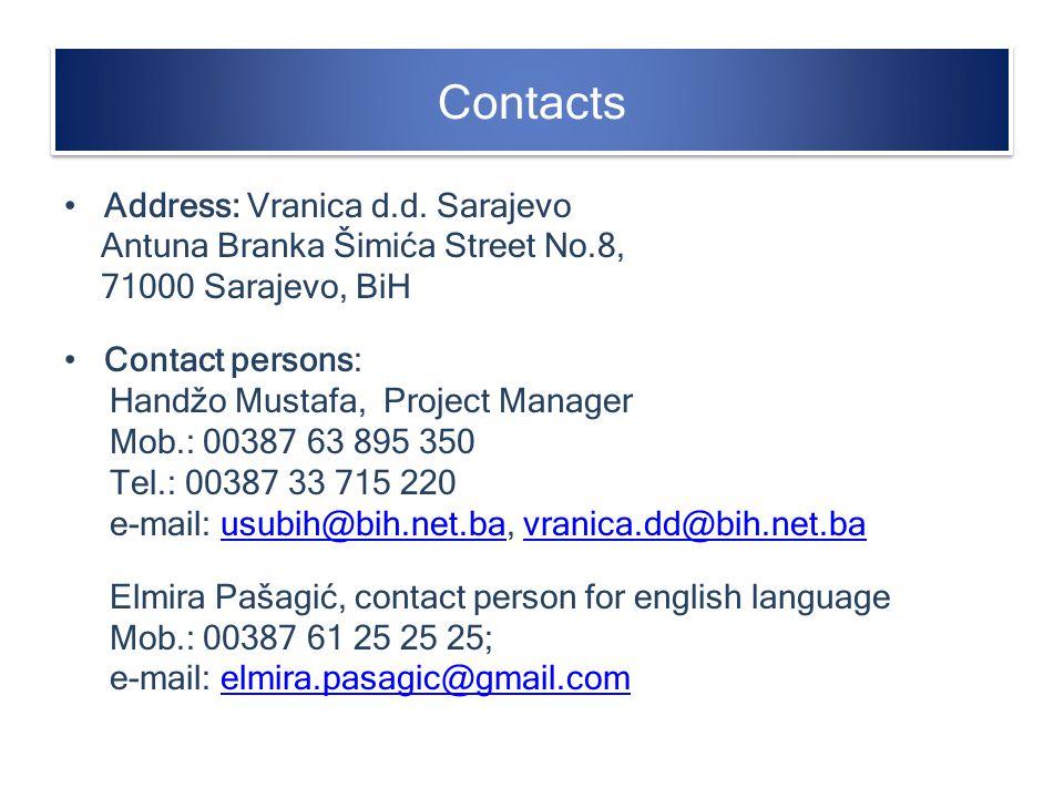 Contacts Address: Vranica d.d. Sarajevo Antuna Branka Šimića Street No.8, 71000 Sarajevo, BiH Contact persons: Handžo Mustafa, Project Manager Mob.: 0