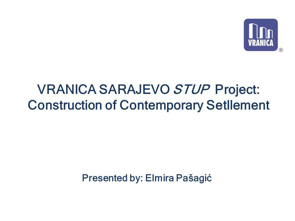 VRANICA SARAJEVO STUP Project: Construction of Contemporary Setllement Presented by: Elmira Pašagić
