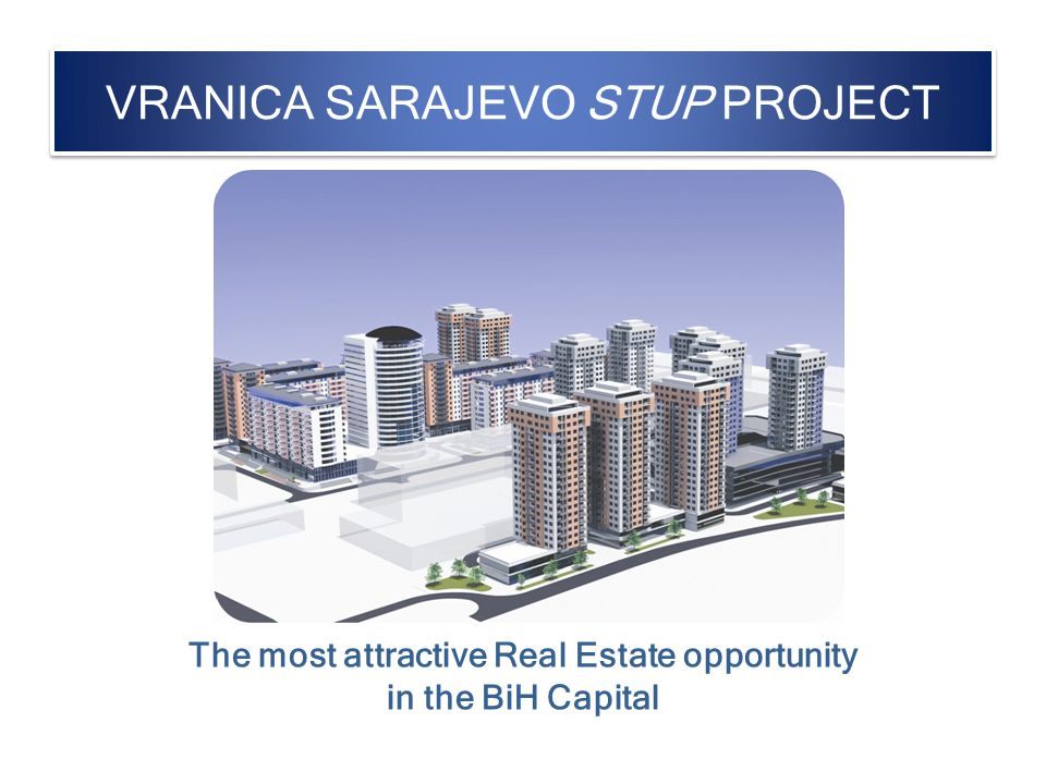 VRANICA SARAJEVO STUP PROJECT The most attractive Real Estate opportunity in the BiH Capital