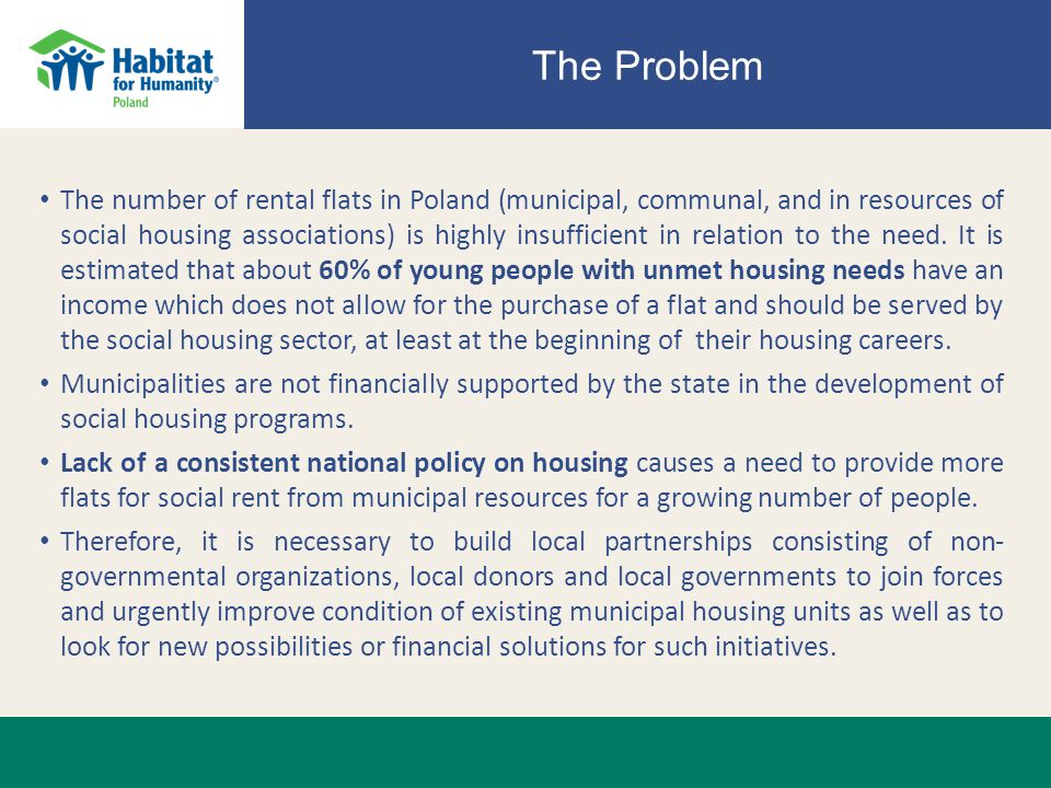 The Problem The number of rental flats in Poland (municipal, communal, and in resources of social housing associations) is highly insufficient in relation to the need.