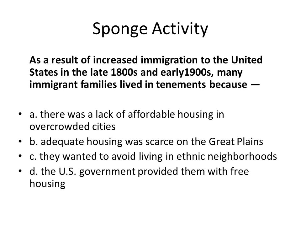 Sponge Activity As a result of increased immigration to the United States in the late 1800s and early1900s, many immigrant families lived in tenements