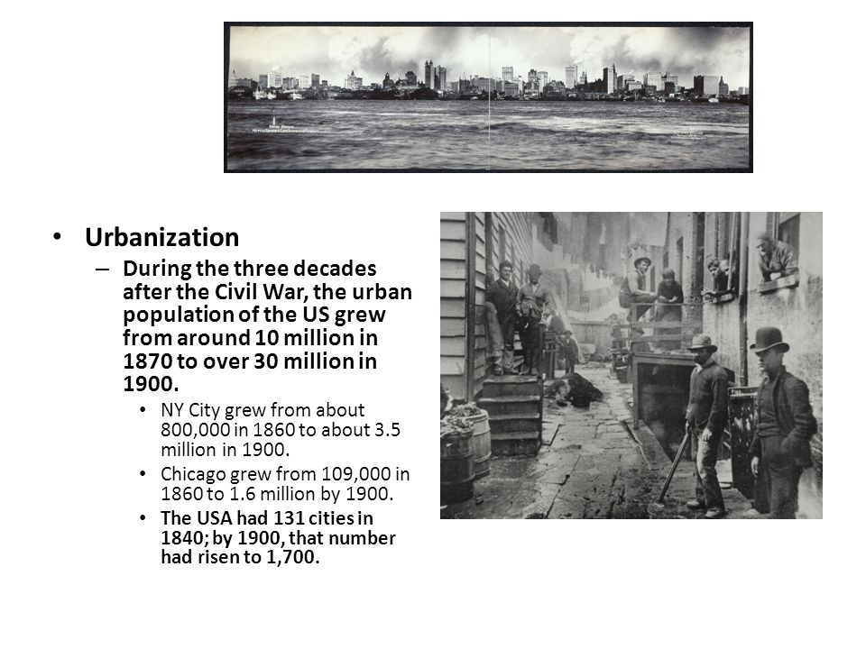 Urbanization – During the three decades after the Civil War, the urban population of the US grew from around 10 million in 1870 to over 30 million in