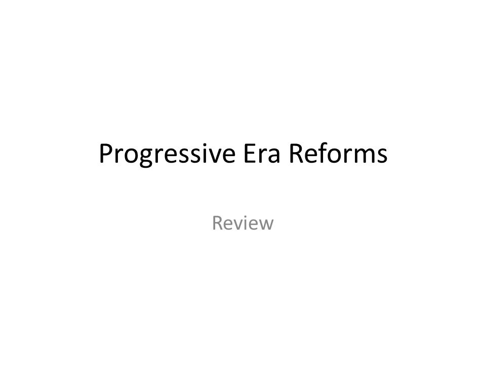 Progressive Era Reforms Review
