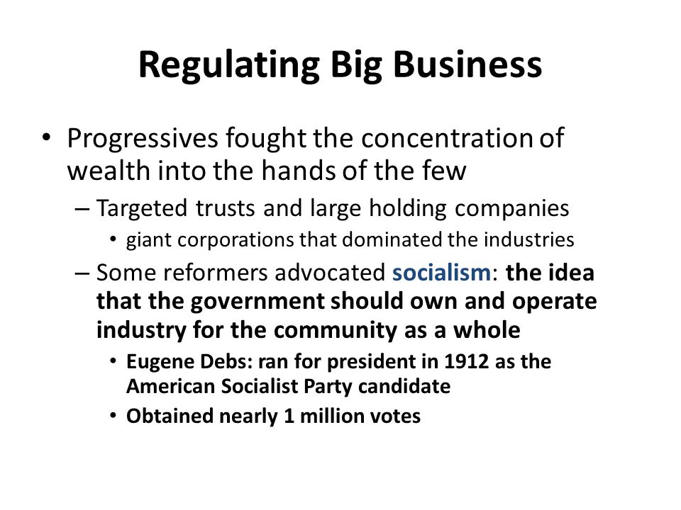 Regulating Big Business Progressives fought the concentration of wealth into the hands of the few – Targeted trusts and large holding companies giant