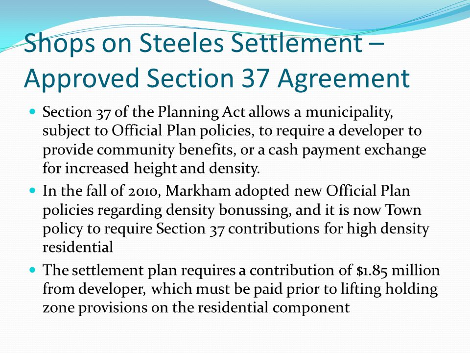 Shops on Steeles Settlement – Approved Section 37 Agreement Section 37 of the Planning Act allows a municipality, subject to Official Plan policies, t