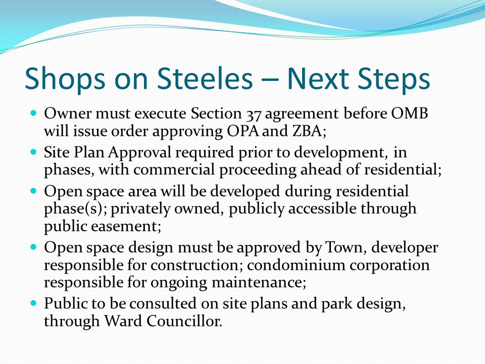 Shops on Steeles – Next Steps Owner must execute Section 37 agreement before OMB will issue order approving OPA and ZBA; Site Plan Approval required p