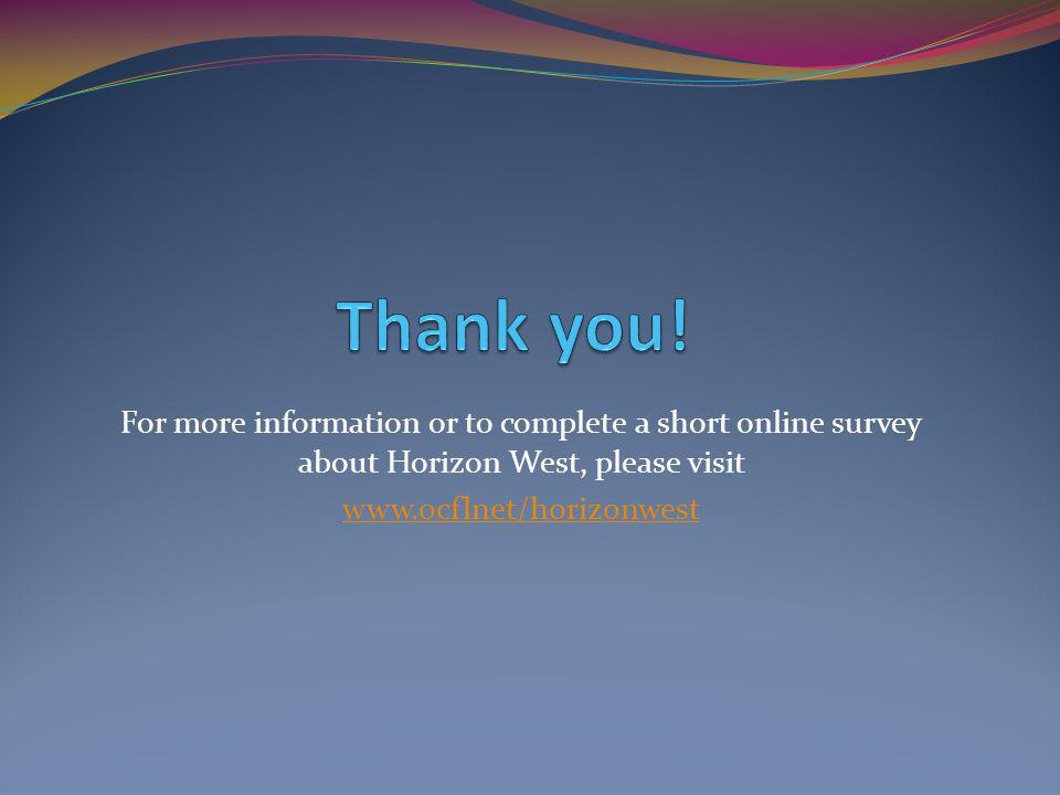 For more information or to complete a short online survey about Horizon West, please visit www.ocflnet/horizonwest