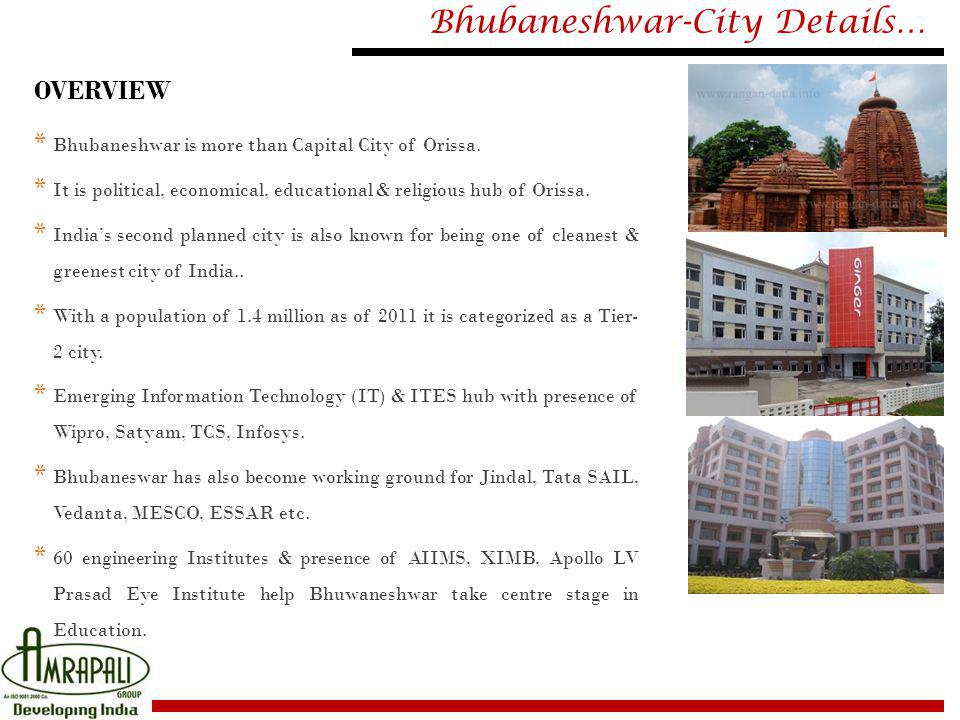 Bhubaneshwar-City Details… OVERVIEW * Bhubaneshwar is more than Capital City of Orissa. * It is political, economical, educational & religious hub of