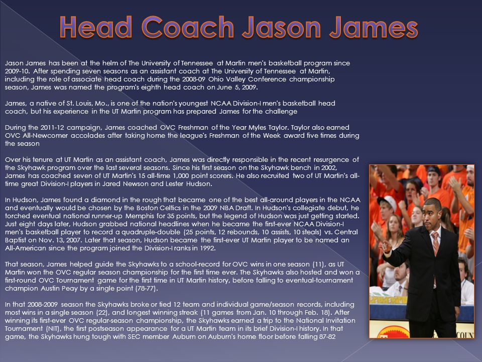 Jason James has been at the helm of The University of Tennessee at Martin men s basketball program since 2009-10.