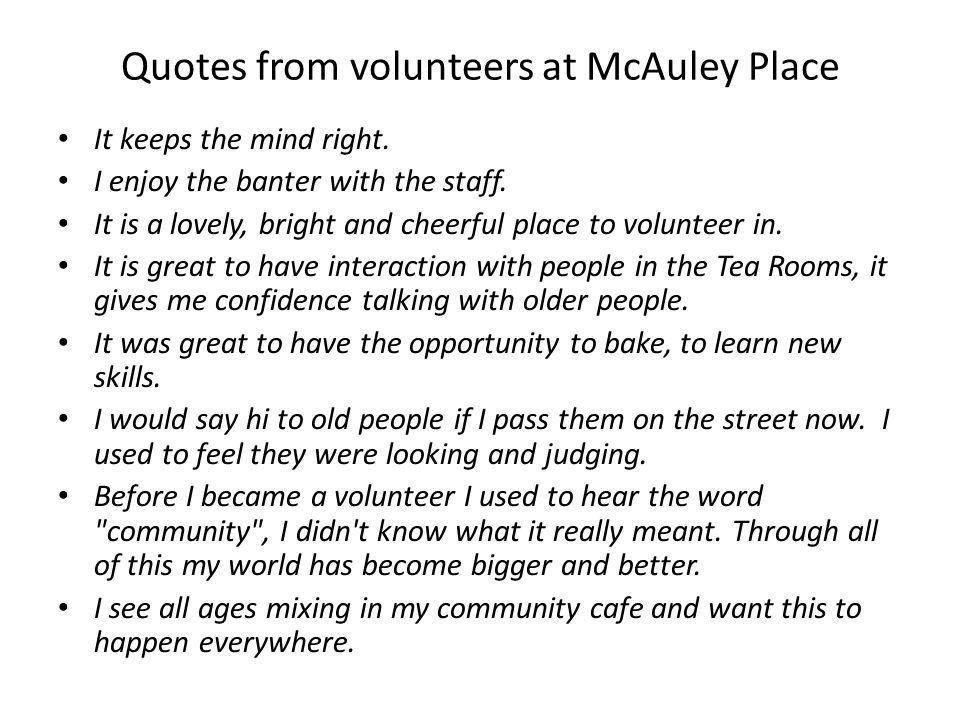 Quotes from volunteers at McAuley Place It keeps the mind right.