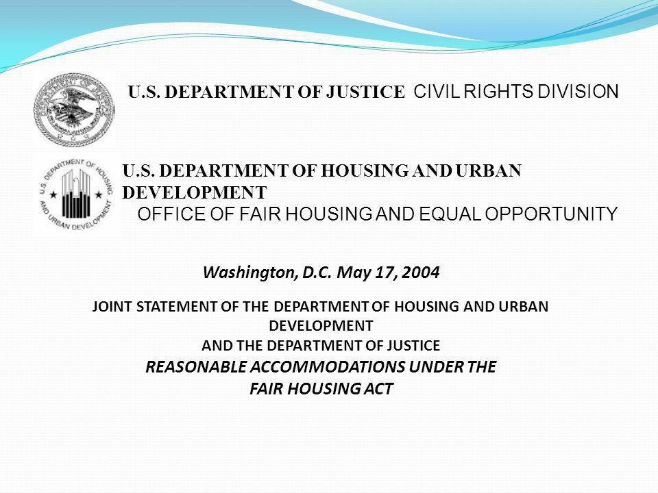 U.S. DEPARTMENT OF JUSTICE CIVIL RIGHTS DIVISION U.S. DEPARTMENT OF HOUSING AND URBAN DEVELOPMENT OFFICE OF FAIR HOUSING AND EQUAL OPPORTUNITY Washing