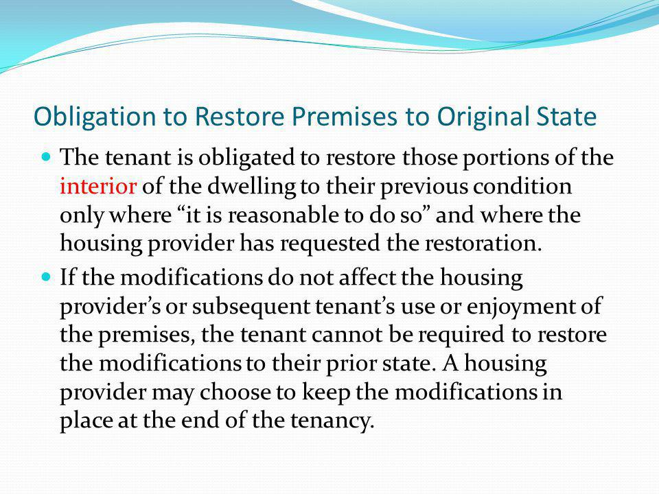 Obligation to Restore Premises to Original State The tenant is obligated to restore those portions of the interior of the dwelling to their previous c