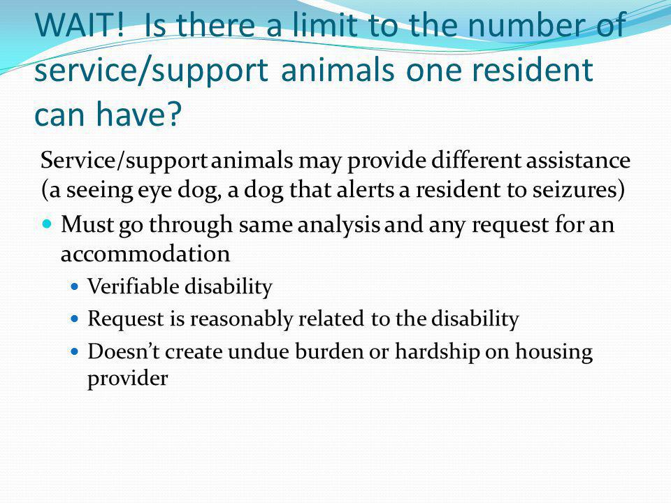 WAIT! Is there a limit to the number of service/support animals one resident can have? Service/support animals may provide different assistance (a see