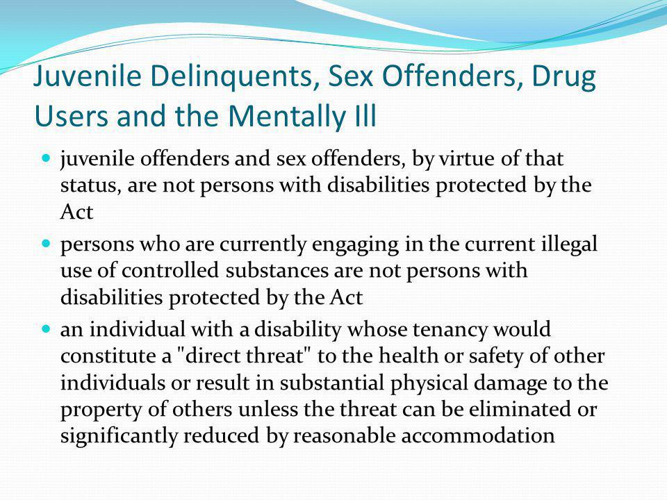 Juvenile Delinquents, Sex Offenders, Drug Users and the Mentally Ill juvenile offenders and sex offenders, by virtue of that status, are not persons w