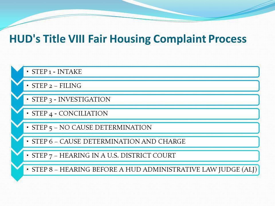 HUD's Title VIII Fair Housing Complaint Process June 2011Fair Housing and Equal Opportunity93 STEP 1 - INTAKE STEP 2 – FILINGSTEP 3 - INVESTIGATIONSTE
