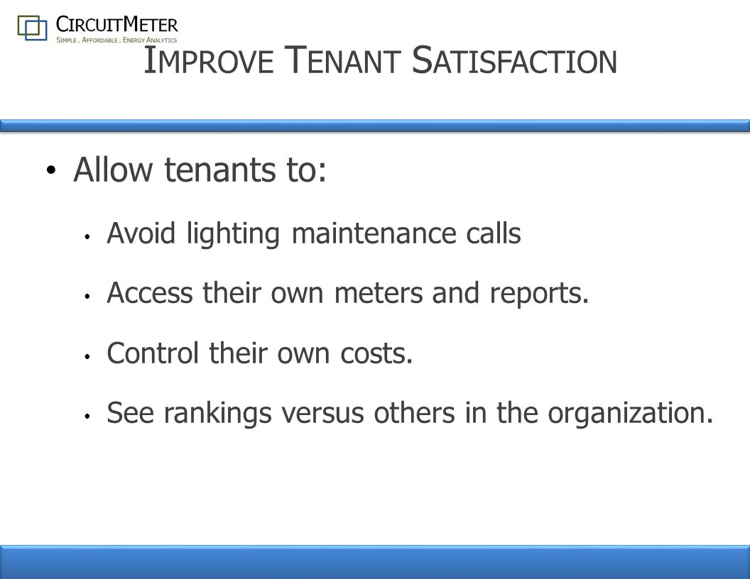 I MPROVE T ENANT S ATISFACTION Allow tenants to: Avoid lighting maintenance calls Access their own meters and reports.