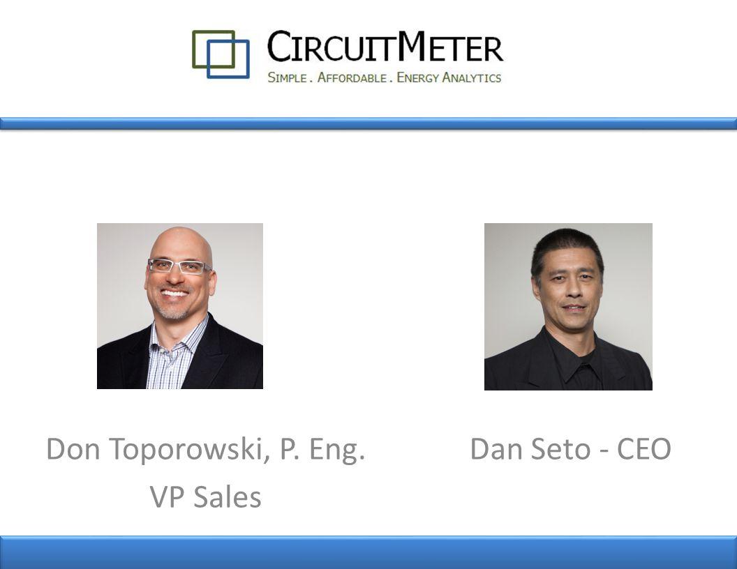 Don Toporowski, P. Eng. VP Sales Dan Seto - CEO