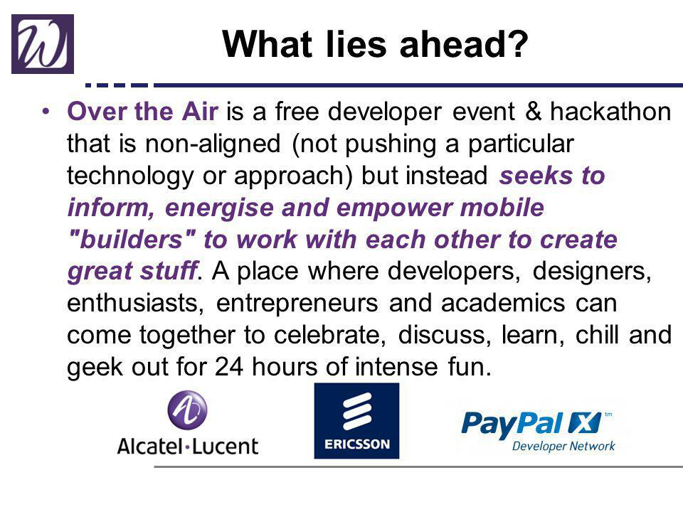 What lies ahead? Over the Air is a free developer event & hackathon that is non-aligned (not pushing a particular technology or approach) but instead