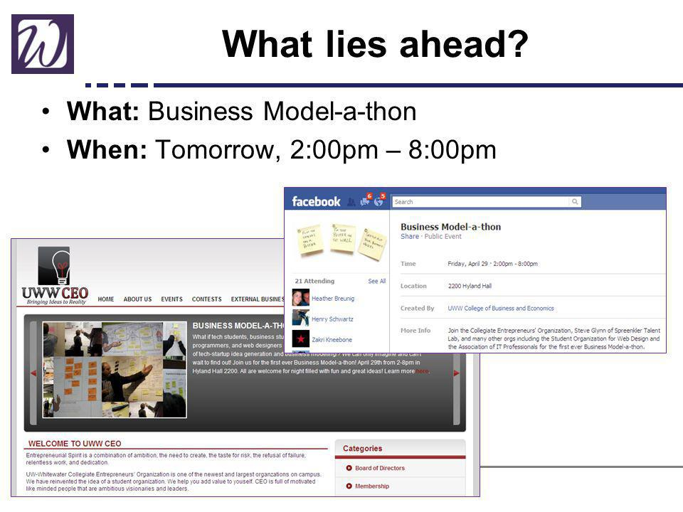 What lies ahead What: Business Model-a-thon When: Tomorrow, 2:00pm – 8:00pm