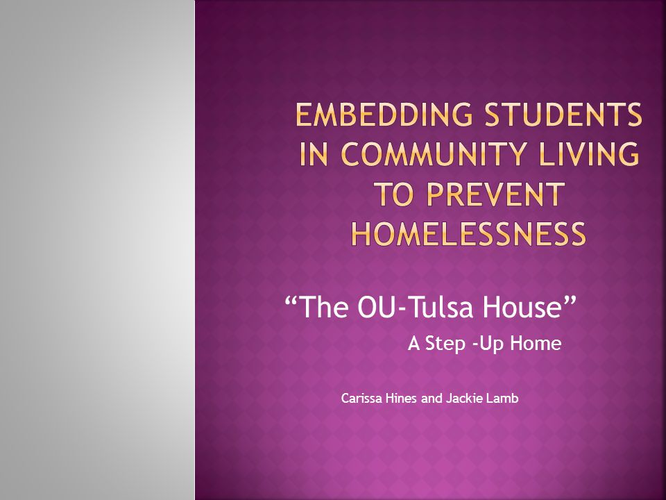 The OU-Tulsa House A Step -Up Home Carissa Hines and Jackie Lamb