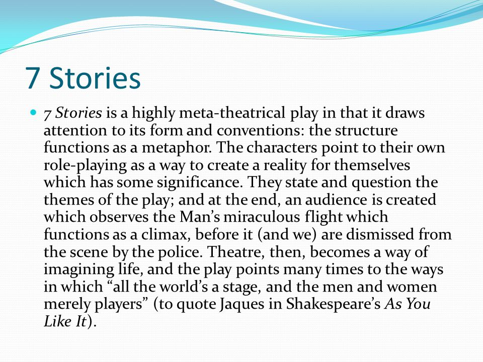 7 Stories 7 Stories is a highly meta-theatrical play in that it draws attention to its form and conventions: the structure functions as a metaphor.