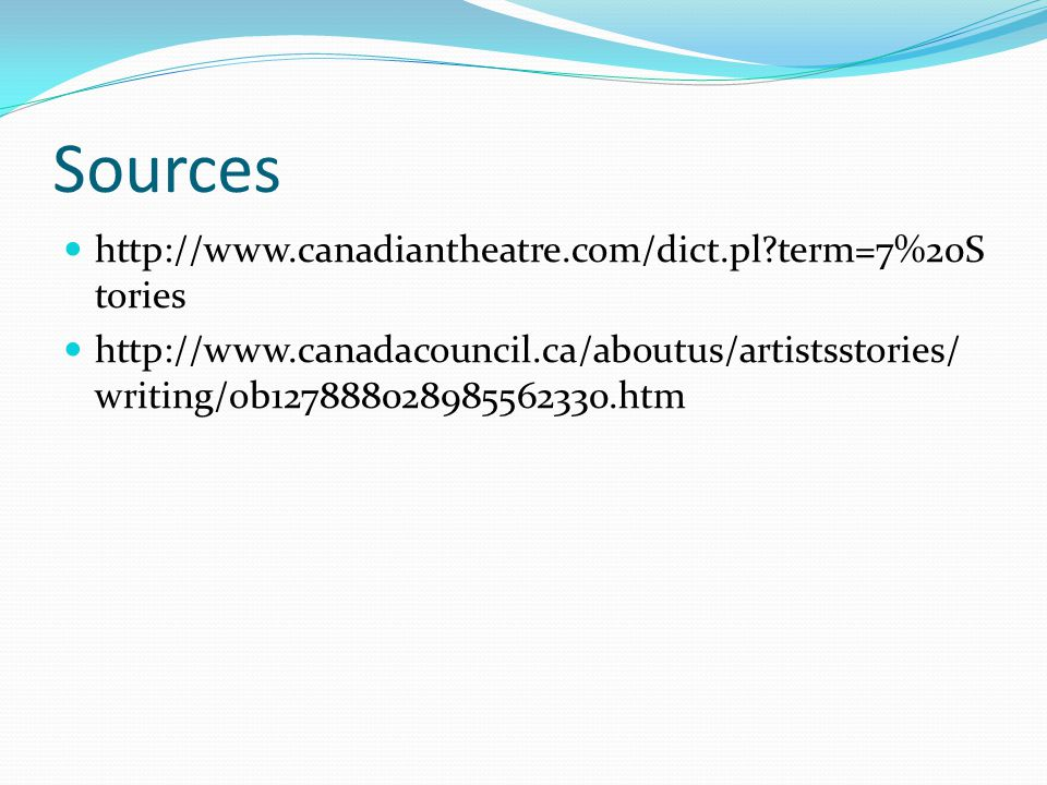 Sources http://www.canadiantheatre.com/dict.pl term=7%20S tories http://www.canadacouncil.ca/aboutus/artistsstories/ writing/ob127888028985562330.htm