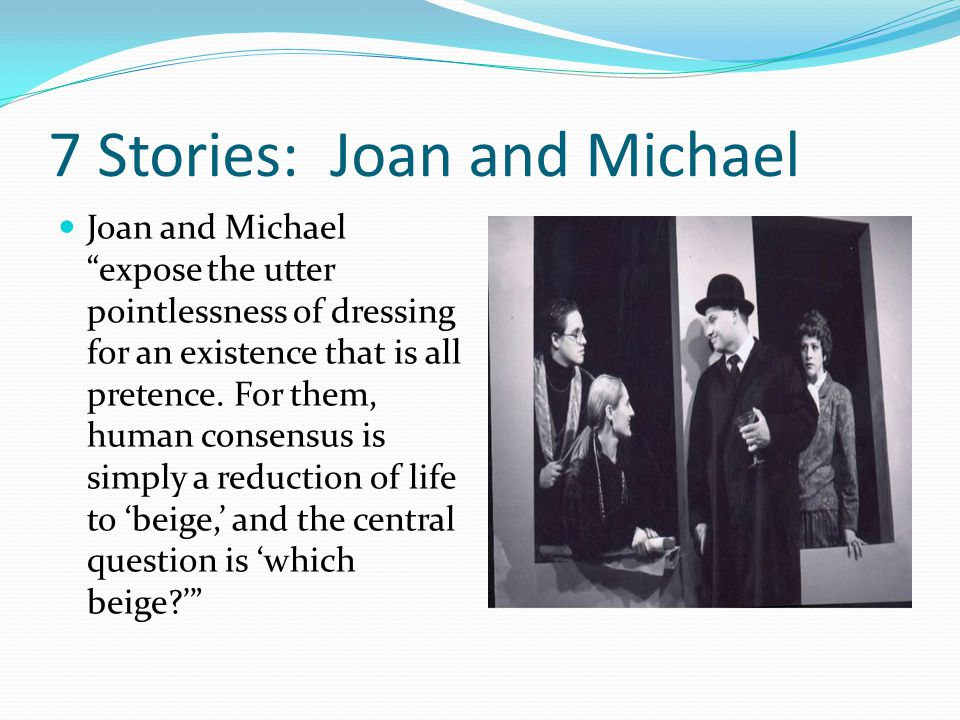 7 Stories: Joan and Michael Joan and Michael expose the utter pointlessness of dressing for an existence that is all pretence.